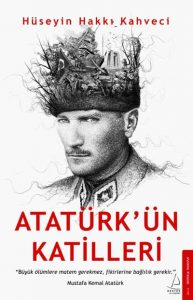 Atatürk'ün Katilleri - Hüseyin Hakkı Kahveci